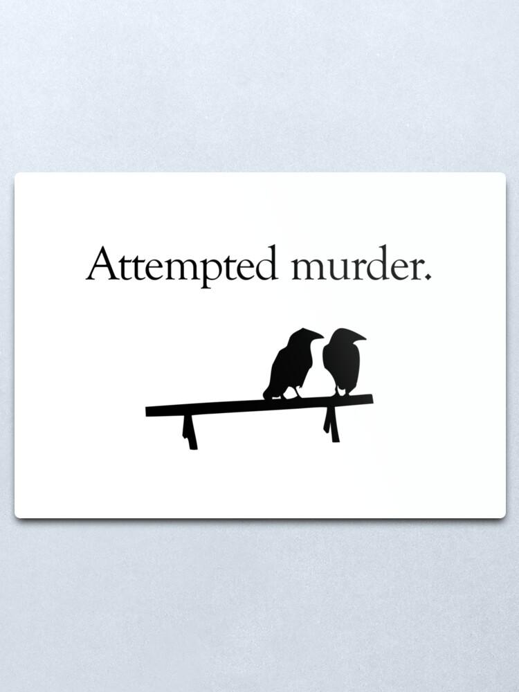 Alternate view of Attempted Murder Metal Print