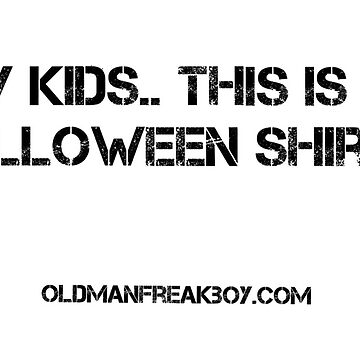 heykidsGOML Halloween Shirt by OldManFreakboy
