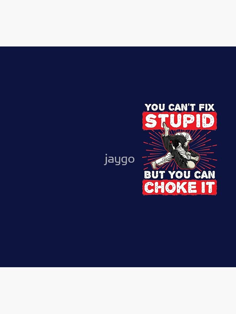 Jiu Jitsu kannst du nicht dumm reparieren, aber du kannst es ersticken von jaygo