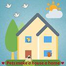 Pets make a house a home. by Kamira Gayle