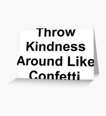 Throw kindness Greeting Card