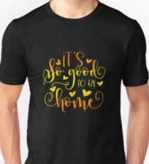 It's So Good To Be Home Unisex T-Shirt