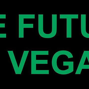 THE FUTURE IS VEGAN by limitlezz