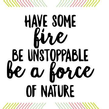 Have some fire, be unstoppable- Grey's quote by KikkaT
