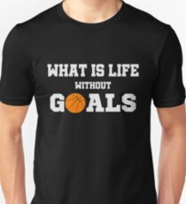 Funny Basketball Shirt - Perfect Basketball Hoodie - Women Man Kids - What is life without goals Unisex T-Shirt