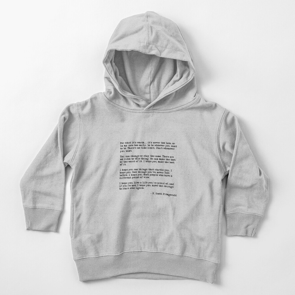 For what it's worth - F Scott Fitzgerald quote Toddler Pullover Hoodie