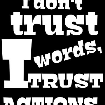 I do not trust words, I trust actions by Crazybone2023