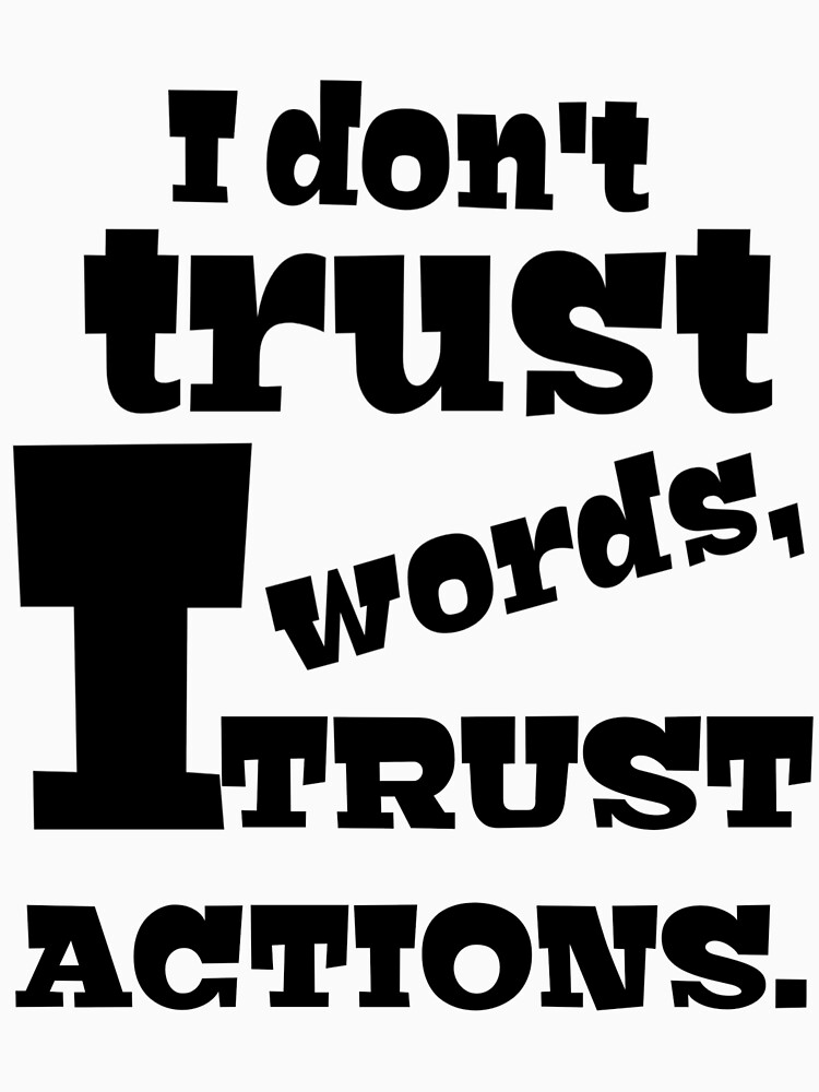 I do not trust words, I trust action by Crazybone2023
