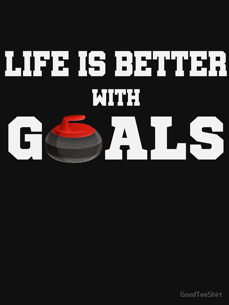 Funny Curling Shirt - Perfect Curling Hoodie - Women Man Kids - Life Is Better With Goals - Perfect Gift by GoodTeeShirt