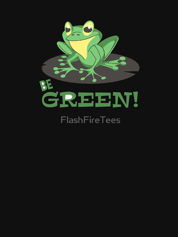 Be Green by FlashFireTees