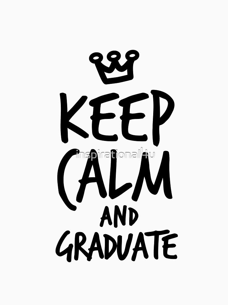 Keep calm and graduate by inspirational4u
