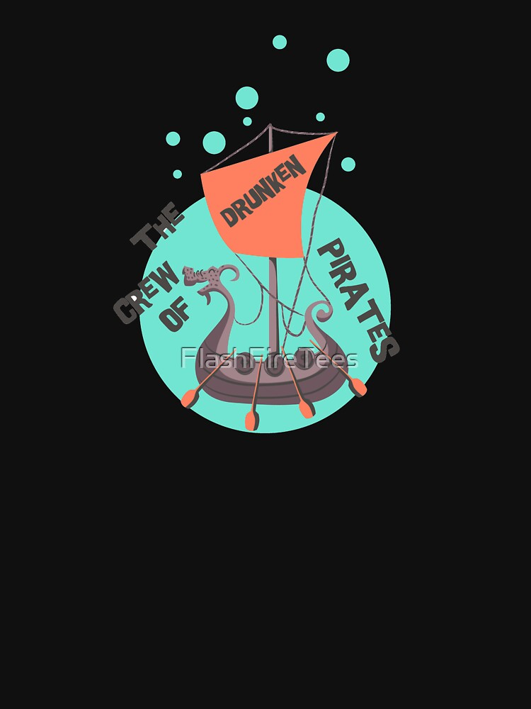 The Crew  Of The Drunken Pirates by FlashFireTees