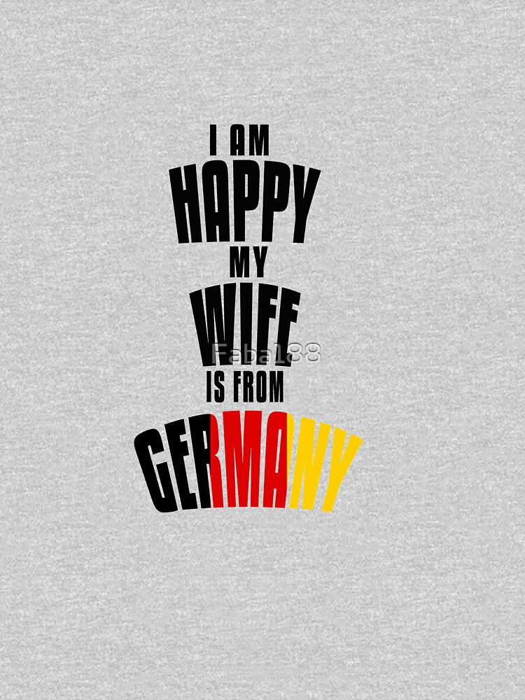 I Am happy My Wife is From Germany by Faba188