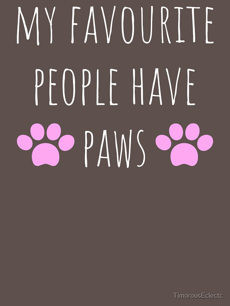 My Favorite People Have Paws by TimorousEclectc