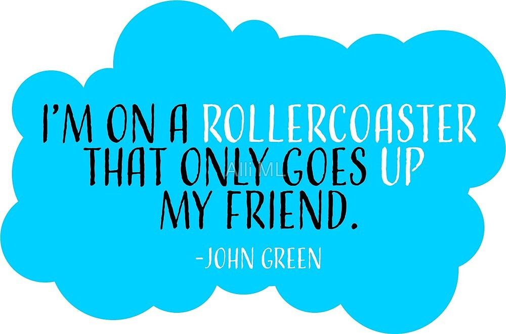 Rollercoaster John Green Fault in Our Stars  by DC Teen