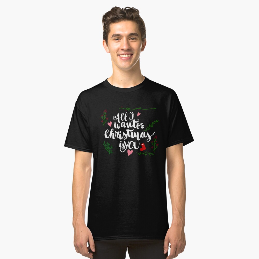 Cute All I Want For Christmas Is You T-Shirt Classic T-Shirt Front