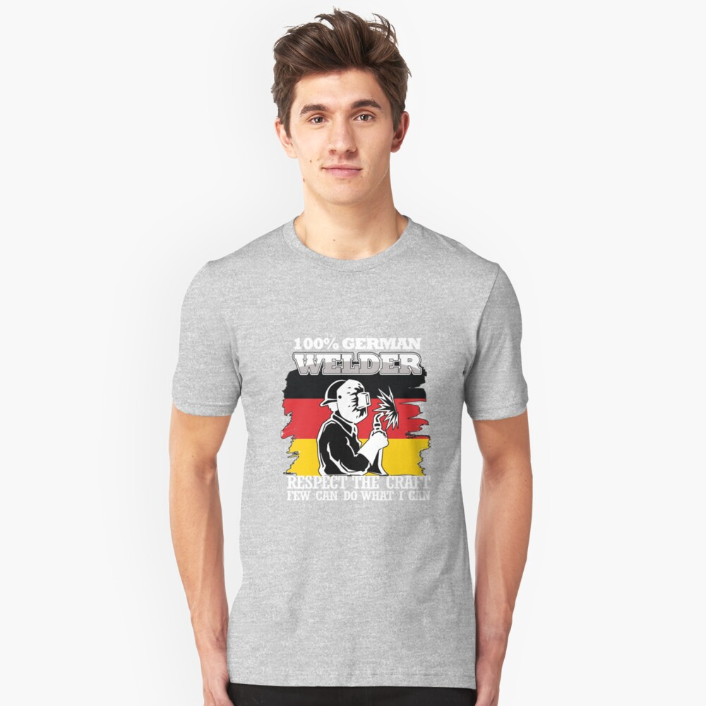 100% German Welder. Respect the Craft Few Can Do What I Can Unisex T-Shirt Front