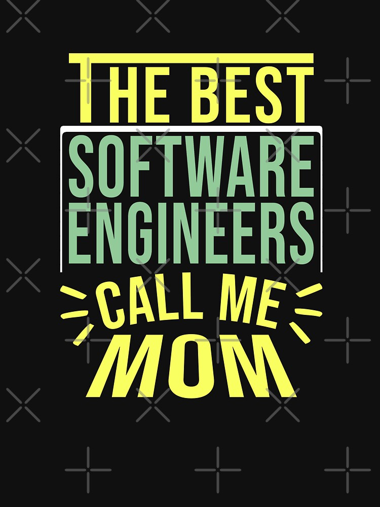 The Best Software Engineers Call Me Mom by Alandoubleu