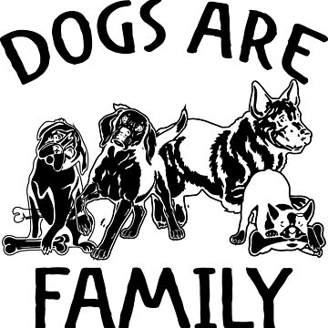 Dogs Are Family by calikays