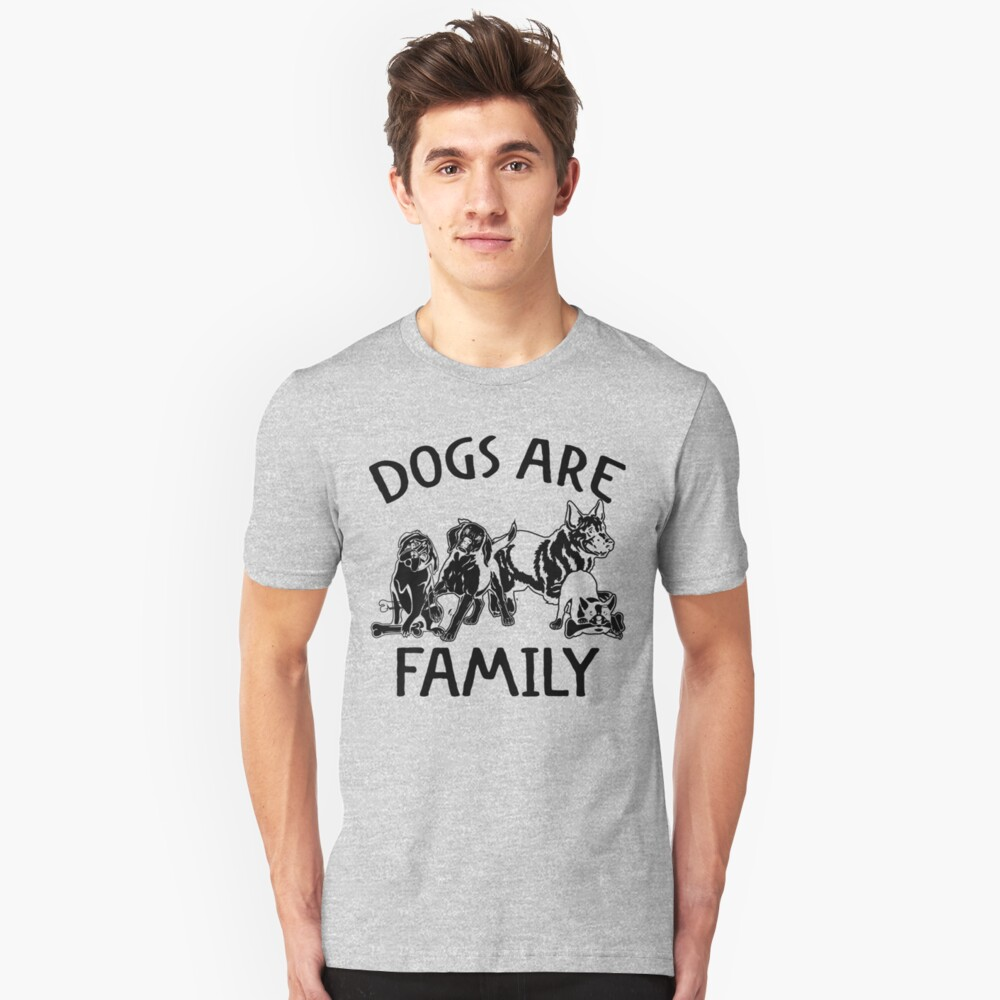 Dogs Are Family Unisex T-Shirt Front