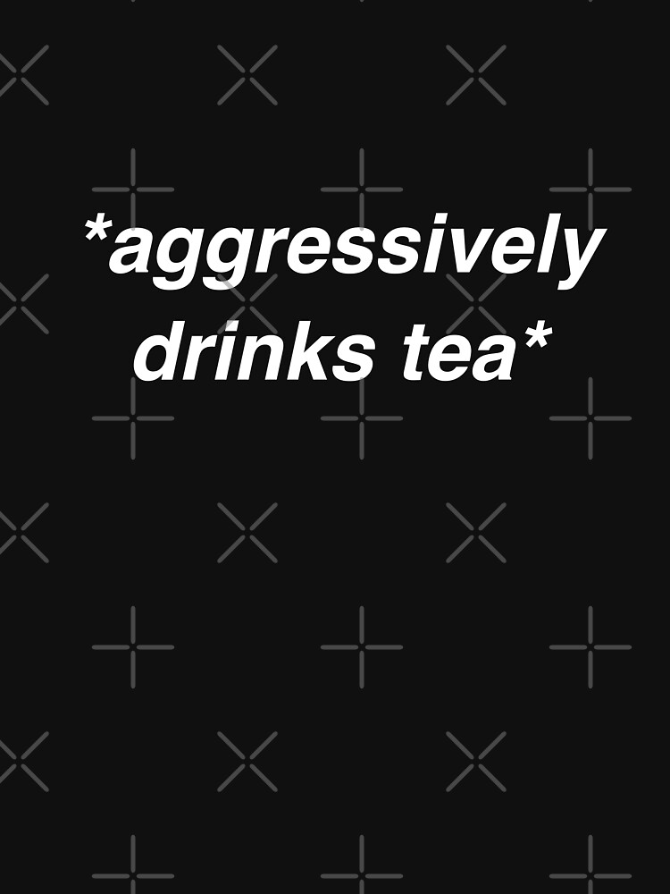 Aggressively Drinks Tea by with-care