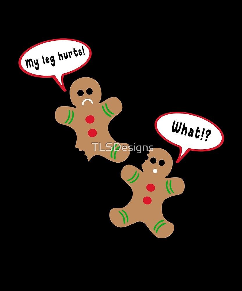 Gingerbread Men Leg Hurts What? by TLSDesigns