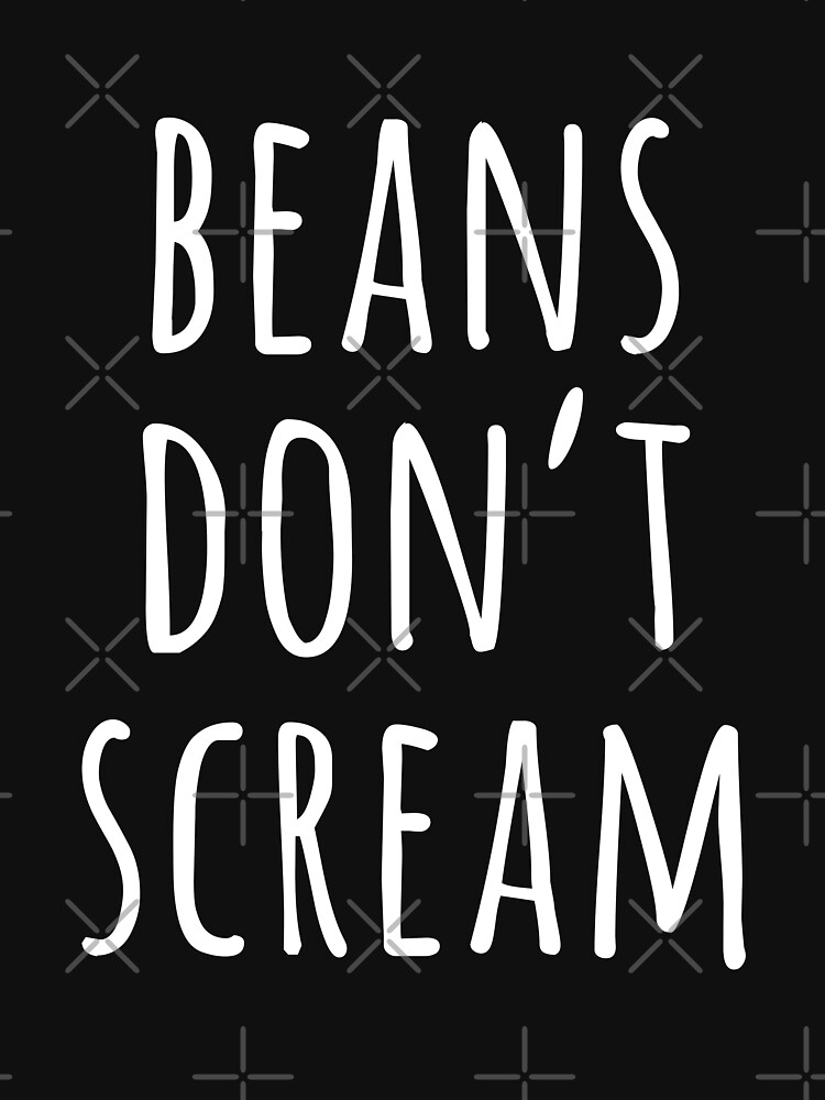 Beans Don't Scream by with-care