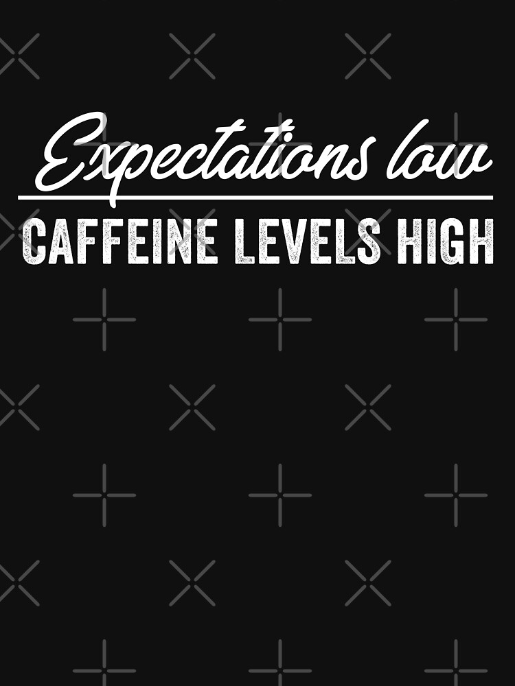 Expectations Low Caffeine Levels High by with-care