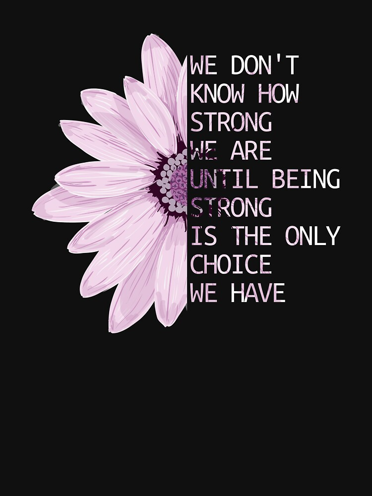 We Don't Know How Strong We Are Until Being Strong Is The Only Choice We Have by hsco