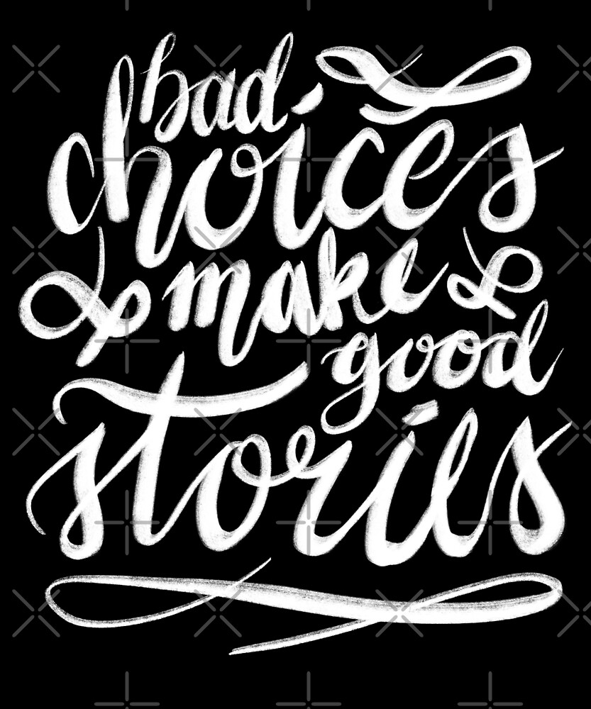 Bad Choices Make Good Stories by voidea