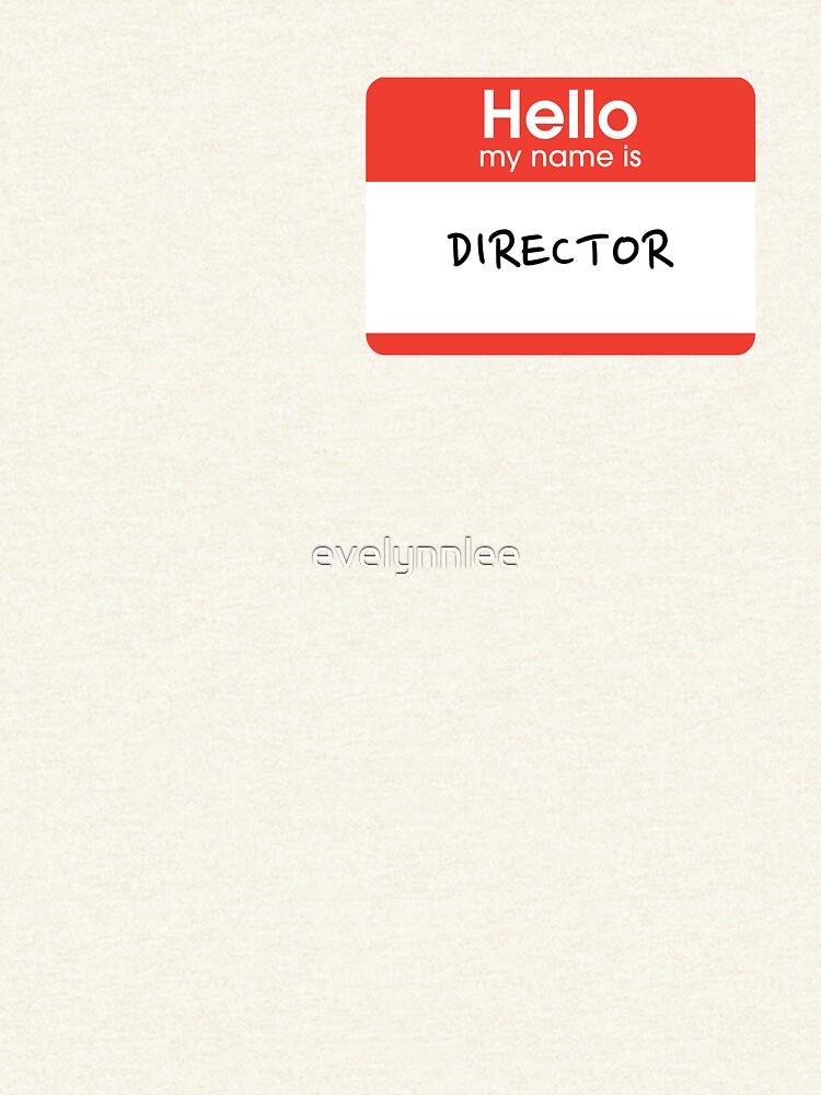 Hello my name is... Director by evelynnlee