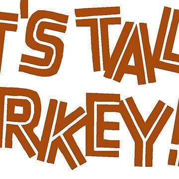 Let's Talk Turkey by BlackStarGirl