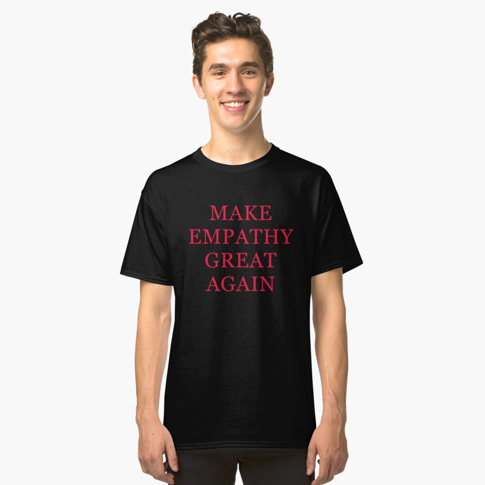 Make Empathy Great Again Classic T-Shirt Front