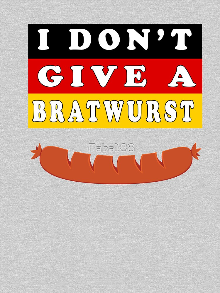 I Do not Give a bratwurst by Faba188