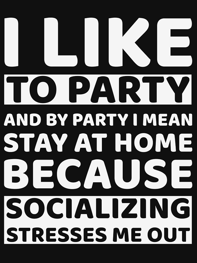 I like to party and by party I mean stay at home because socializing stresses me out by artvia