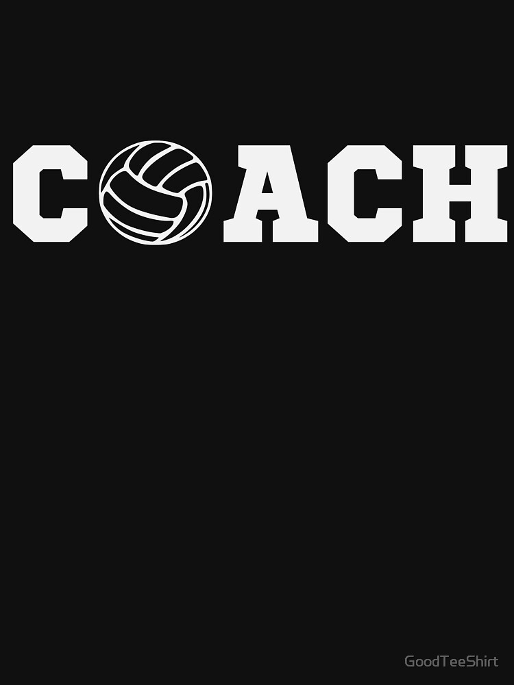 Funny Volleyball Coach Shirt - Perfect Volleyball Coach Hoodie - Women Man Kids - Perfect Gift by GoodTeeShirt