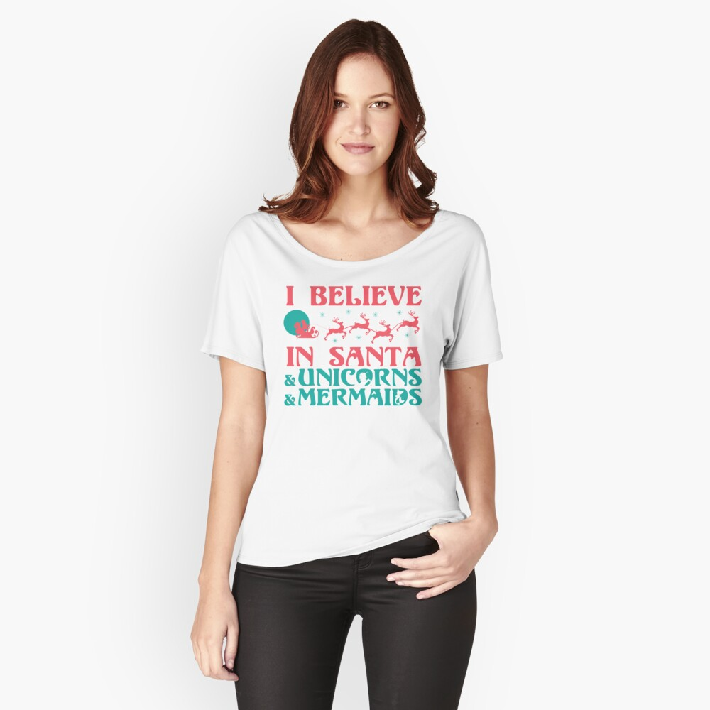 I Believe In Santa & Unicorns & Mermaids Women's Relaxed Fit T-Shirt Front