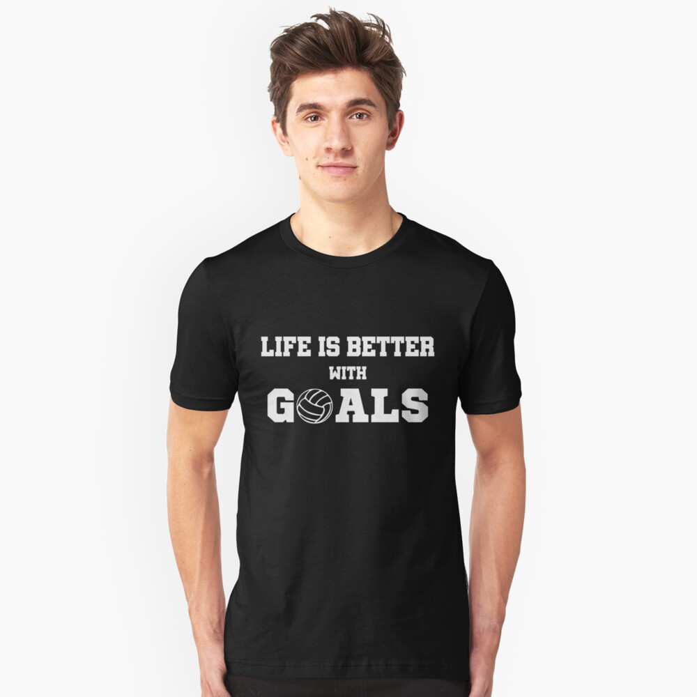 Funny Volleyball Shirt - Perfect Volleyball Hoodie - Women Man Kids - Life Is Better With Goals - Perfect Gift Unisex T-Shirt Front