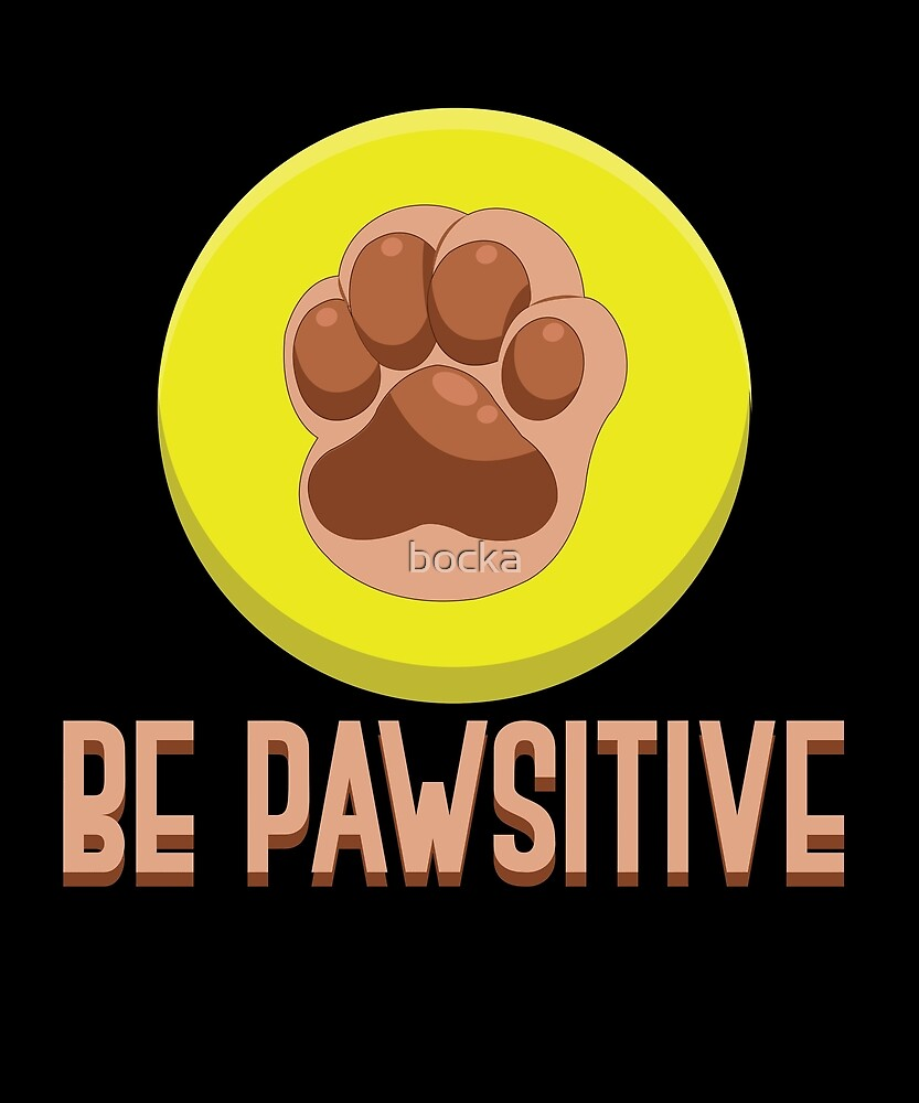 Be Pawsitive paw by bocka