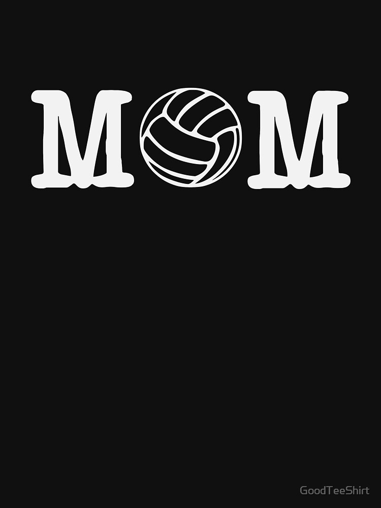 Funny Volleyball Mom Shirt - Perfect Volleyball Mom Hoodie - Perfect Gift by GoodTeeShirt