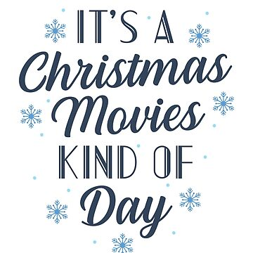 It's A Christmas Movies Kind Of Day by kjanedesigns