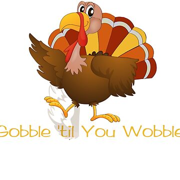Funny Thanksgiving Turkey Gobble by wilsonellis