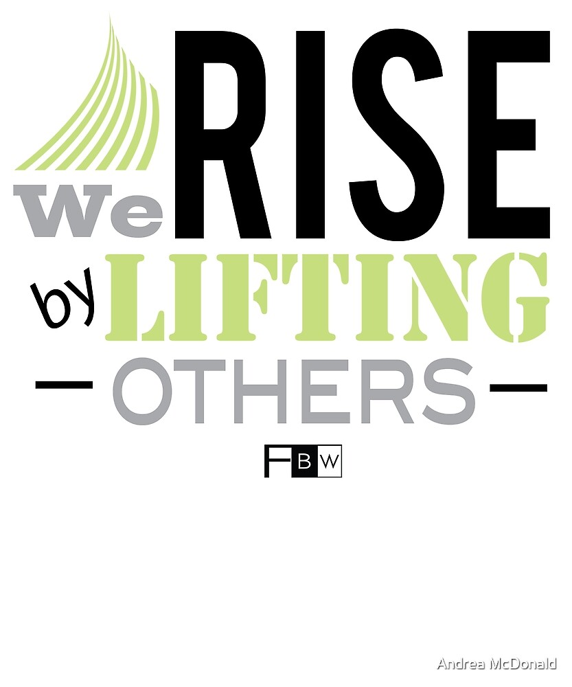 Rise by Lifting Others by faithbw