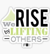 Rise by Lifting Others Sticker