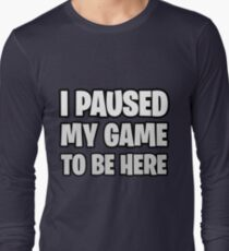 Funny Fortnite Quote Long Sleeve T-Shirt