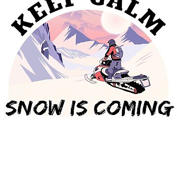 Snowmobile - Keep Calm Snow is Coming by starider