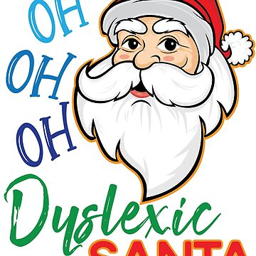 Funny Oh Oh Oh Dyslexic Santa Christmas Holiday T-Shirt by tronictees