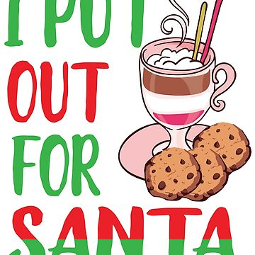 Funny I Put Out For Santa Christmas Cookie Holiday T-Shirt by tronictees