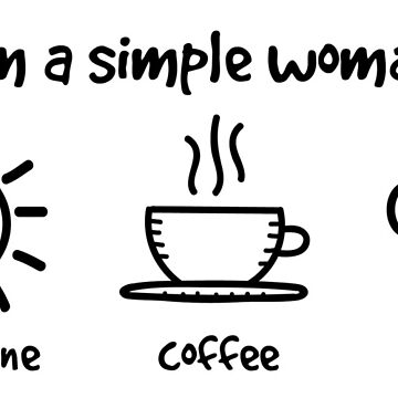 I'm a simple woman... by giovybus