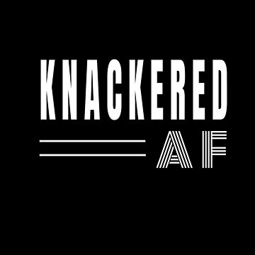 Knackered AF - Exhausted (Design Day 303) by TNTs